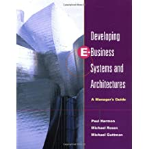 Developing E-Business Systems & Architectures: A Manager's Guide