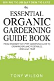 Gardening: The Essential Organic Gardening Guide Book