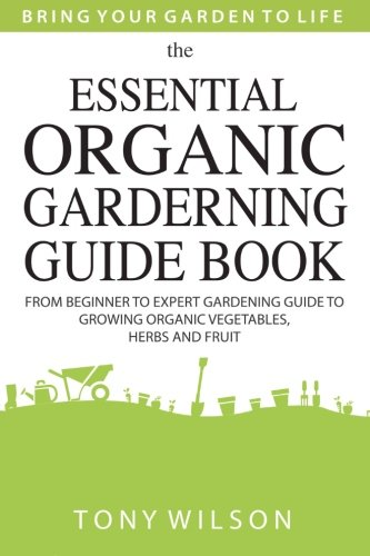 Gardening: The Essential Organic Gardening Guide Book