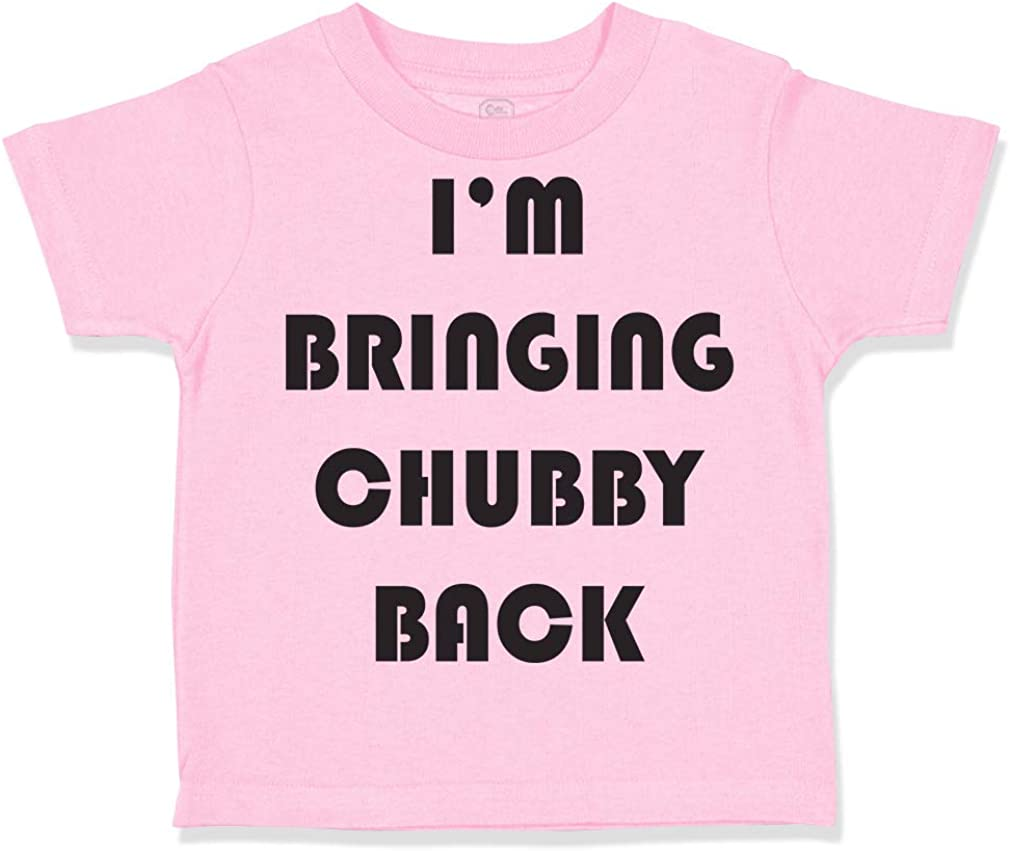 Custom Toddler T-Shirt Im Bringing Chubby Back Funny Humor B Boy /& Girl Clothes