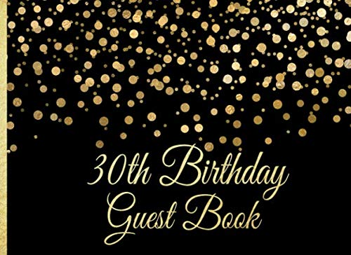 30th Birthday Guest Book: Gold on Black Confetti Birthday Party Guest Book for 30th Birthday Parties with Gift Log (Gold Confetti on Black Guest Books)