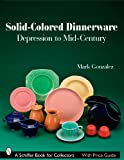 Solid-Colored Dinnerware: Depression to Mid-Century (Schiffer Book for Collectors)