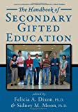The Handbook of Secondary Gifted Education, Dixon, Felicia A. and Moon, Sidney M., 1593631782