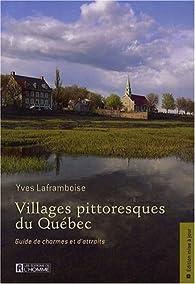 Villages pittoresques du Québec. Guide de charmes et d'attraits par Yves Laframboise