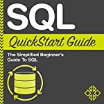 SQL QuickStart Guide: The Simplified Beginner's Guide to SQL | ClydeBank Technology