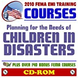 2010 FEMA Emergency Management Institute EMI Training Courses: Planning for the Needs of Children in Disasters (IS-366) and Additional FEMA Courses and Manuals (CD-ROM)