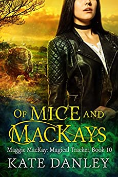 Of Mice and MacKays (Maggie MacKay Magical Tracker  Book 10) by [Danley, Kate]
