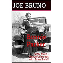 Bonnie Parker: Mob Molls - Beautiful Broads with Brass Balls!!