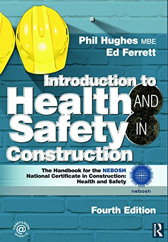 Introduction to Health and Safety in Construction, Fourth Edition: The handbook for construction professionals and students on NEBOSH and other construction courses (National Certificate In Construction Health And Safety)