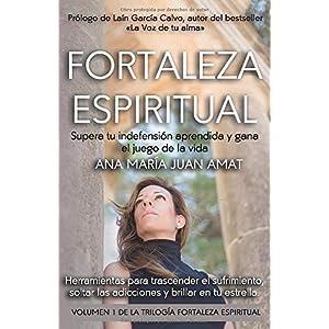 Fortaleza Espiritual, Supera tu indefensión aprendida y gana el juego de la vida: Herramientas para trascender el sufrimiento, soltar las adicciones y brillar en tu estrella
