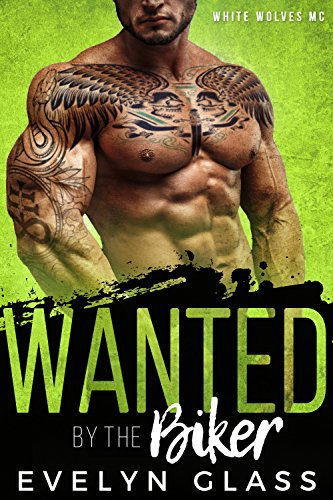Wanted by the Biker: White Wolves MC by [Glass, Evelyn]