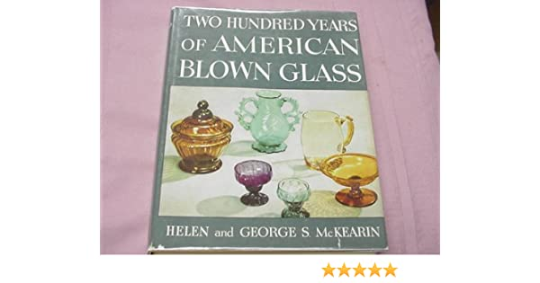 Two Hundred Years Of American Blown Glass-mckearin Price Guides & Publications