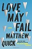"""""""Love May Fail A Novel"""" av Matthew Quick"""