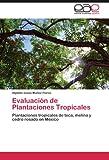 img - for Evaluaci n de Plantaciones Tropicales: Plantaciones tropicales de teca, melina y cedro rosado en M xico (Spanish Edition) book / textbook / text book