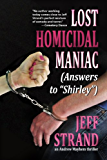"""Lost Homicidal Maniac (Answers to """"Shirley"""") (An Andrew Mayhem Thriller Book 4)"""