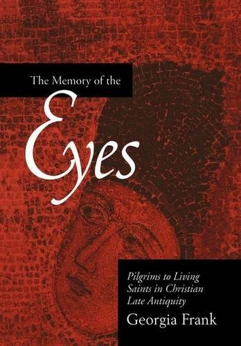 The Memory of the Eyes: Pilgrims to Living Saints in Christian Late Antiquity (Transformation of the Classical Heritage)
