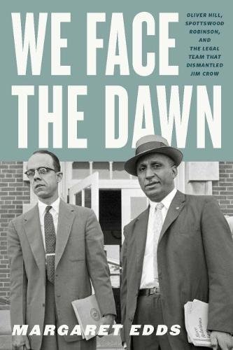 Search : We Face the Dawn: Oliver Hill, Spottswood Robinson, and the Legal Team That Dismantled Jim Crow (Carter G. Woodson Institute Series)