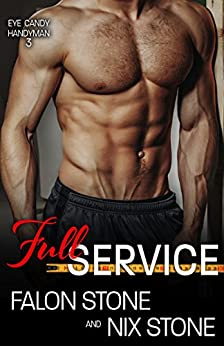 Full Service (Eye Candy Handyman Book 3) by [Stone, Falon, Stone, Nix]