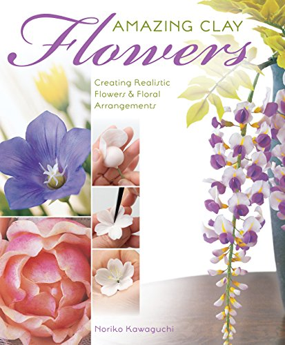 Amazing Clay Flowers: Creating Realistic Flowers & Floral Arrangements by Brand: Creative Publishing international