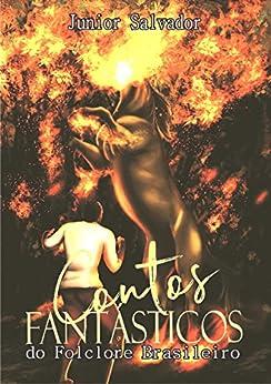 Contos Fantásticos do Folclore Brasileiro por [Salvador, Junior]
