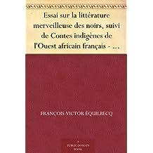 Essai sur la littérature merveilleuse des noirs, suivi de Contes indigènes de l'Ouest africain français - Tome premier (French Edition)