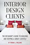 Interior Design Clients: The Designer's Guide to Building and Keeping a Great Clientele by Thomas L. Williams (2010-06-29)