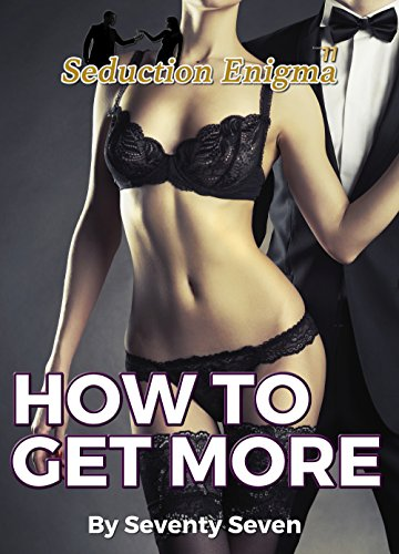 How to Get More: Using the Abundance Mindset to Get More Money, More Women, More Sex