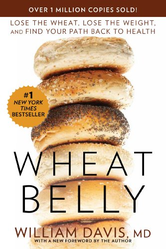 Wheat Belly: Lose the Wheat, Lose the Weight,