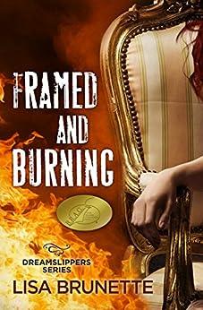 Framed and Burning (Dreamslippers Book 2) by [Brunette, Lisa]