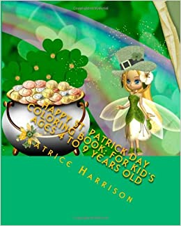Happy St Patrick Day Coloring Book For Kids Ages 4 To 9 Years Old Beatrice Harrison 9781496021182 Amazon Books