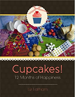 Cupcakes! 12 Months of Happiness by [Latham, Liz]