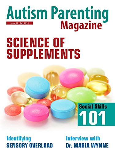Autism Parenting Magazine Issue 20 - Science of Supplements: Identifying Sensory Overload, Interview with Dr. Maria Wynne