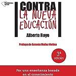 Contra la nueva educación [Against the New Education] | Alberto Royo
