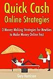 Quick Cash Online Strategies: 3 Money Making Strategies for Newbies to Make Money Online Fast