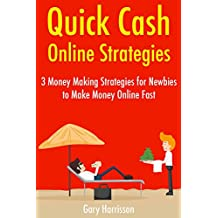 Quick Cash Online Strategies: 3 Money Making Strategies for Newbies to Make Money Online Fast