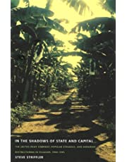 In the Shadows of State and Capital: The United Fruit Company, Popular Struggle, and Agrarian Restructuring in Ecuador, 1900-1995