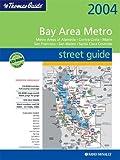 Thomas Guide 2004 Bay Area Metro Street Guide: Metro Areas of Alameda, Contra Costa, Marin San Francisco, San Mateo, Santa Clara Counties