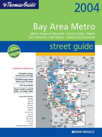 Thomas Guide 2004 Bay Area Metro Street Guide: Metro Areas of Alameda, Contra Costa, Marin San Francisco, San Mateo, Santa Clara Counties