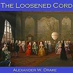 The Loosened Cord | Alexander W. Drake