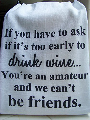 Wine, Friend tea towel, ''If you have to ask if it's too early to drink wine'' 7 towel special price handmade gift by Sweet Bohemian Life