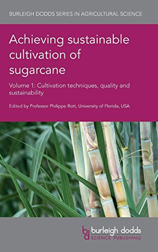 Achieving sustainable cultivation of sugarcane Volume 1: Cultivation techniques, quality and sustainability (Burleigh Dodds Series in Agricultural Science)