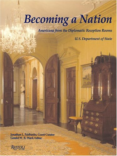 Becoming a Nation: Americana from the Diplomatic Reception Rooms, U.S. Department of State from Brand: Rizzoli