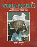 World Politics : International Politics on the World Stage, Brief, Rourke, John T. and Boyer, Mark A., 0072929014