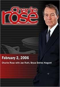 Charlie Rose with Joe Roth; Bryce Dallas Howard (February 2, 2006)