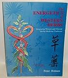 The Energetics of Western Herbs Vol. 2 : Integrating Western and Oriental Herbal Medicine Traditions, Holmes, Peter, 0962347779