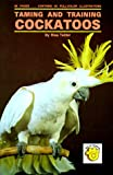 img - for Taming and Training Cockatoos book / textbook / text book