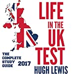 Life in the UK Test 2017: The Complete Study & Revision Guide | Hugh Lewis