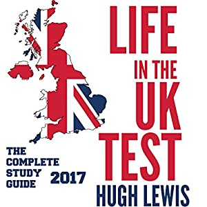Life in the UK Test 2017: The Complete Study & Revision Guide Audiobook