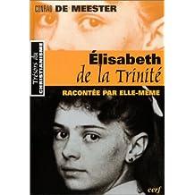ÉLISABETH DE LA TRINITÉ RACONTÉE PAR ELLE-MÊME