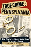 True Crime Pennsylvania, Patricia Martinelli, 0811735176